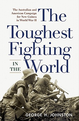 The Toughest Fighting in the World By Johnston, George H.